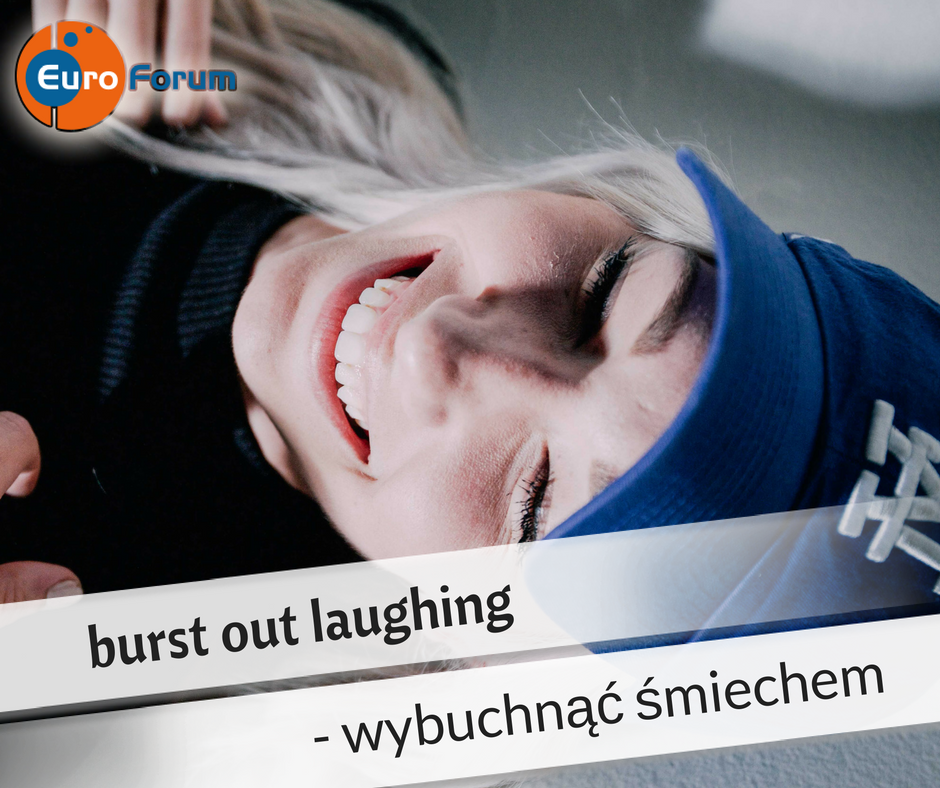 burst out laughing - Euro-Forum Idiom