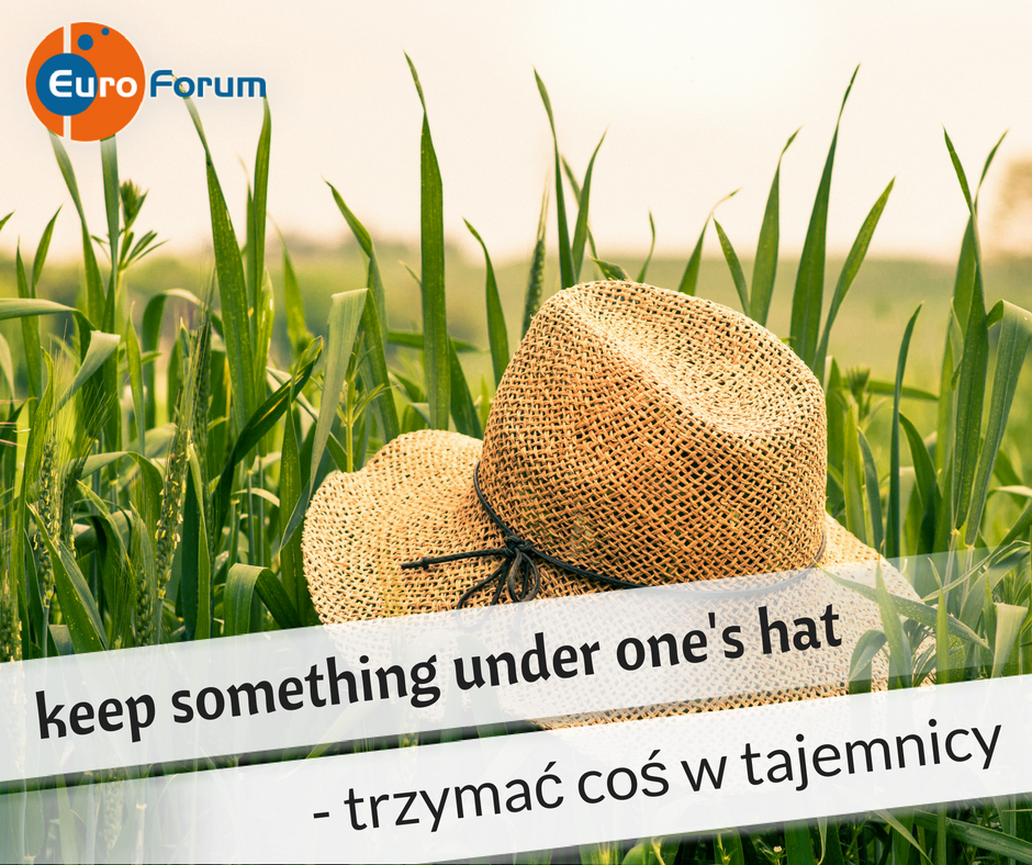 Keep something under one's hat - Euro-Forum Idiom